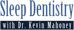 Sleep Dentistry with Dr. Kevin Mahoney